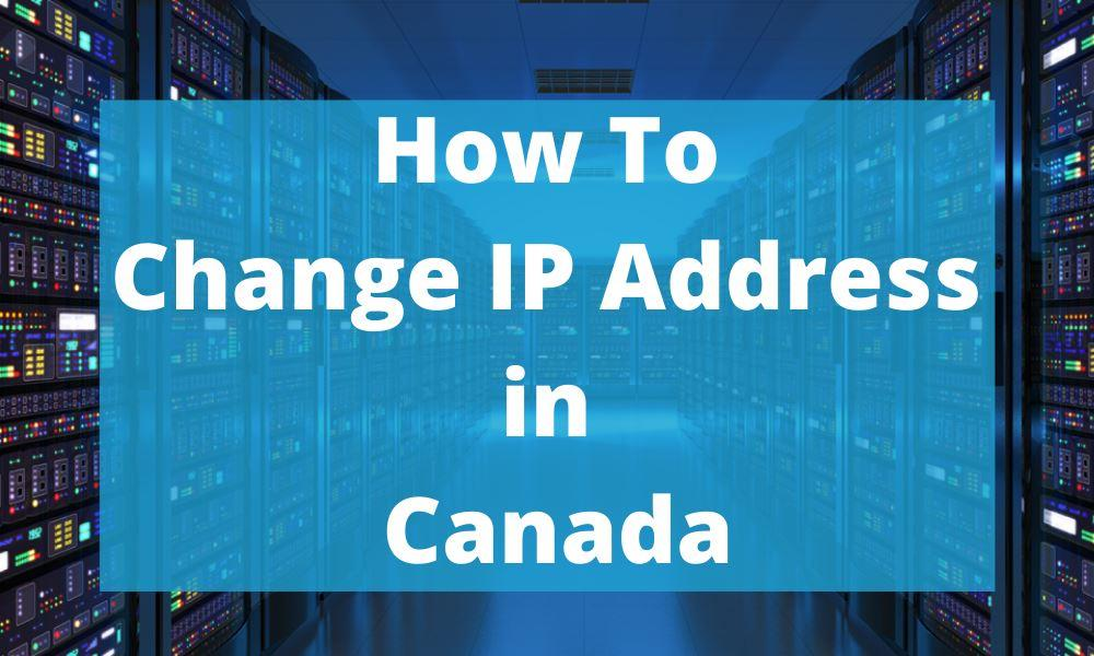 HOW TO CHANGE IP ADDRESS in Canada