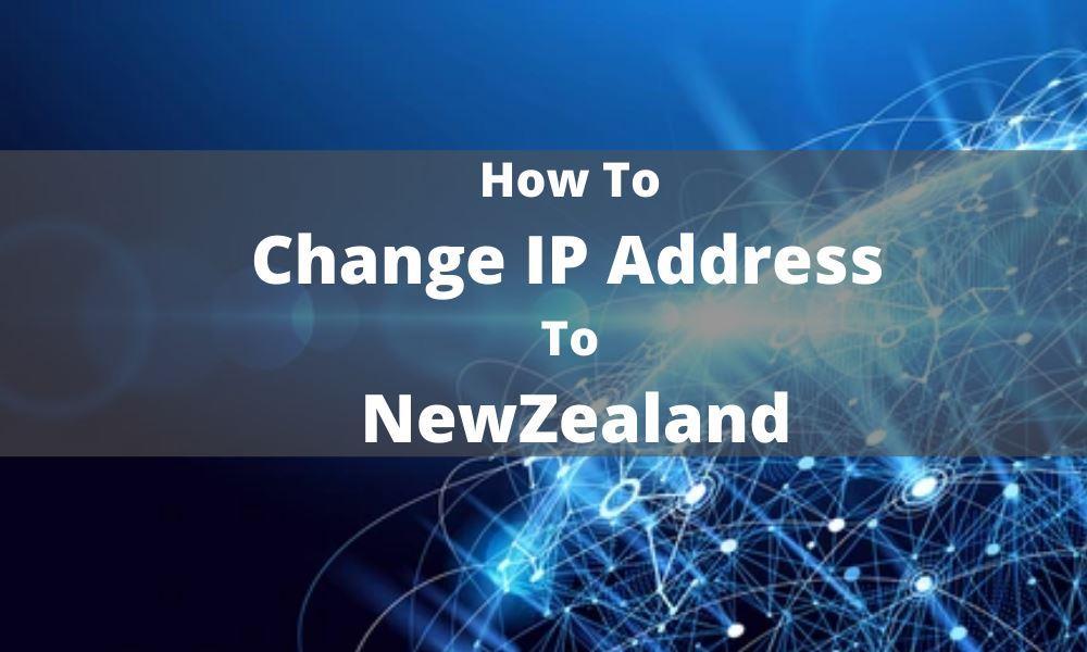 How To Change IP Address To NewZealand