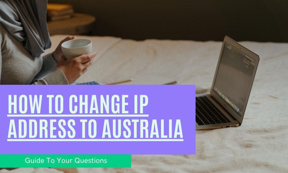 How to change IP Address to australia