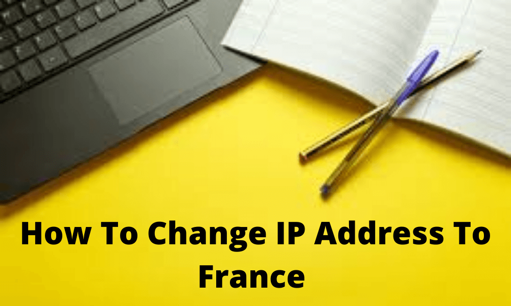How To Change IP Address To France (1)