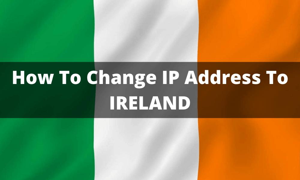 How To Change IP Address To IRELAND (1)