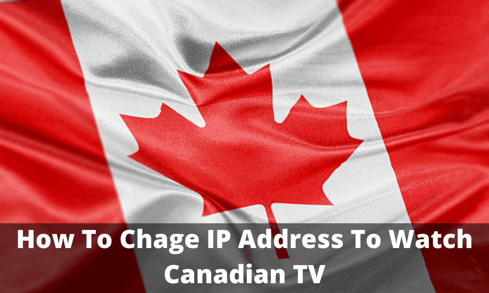How to Chage IP address to Watch Canadian TV