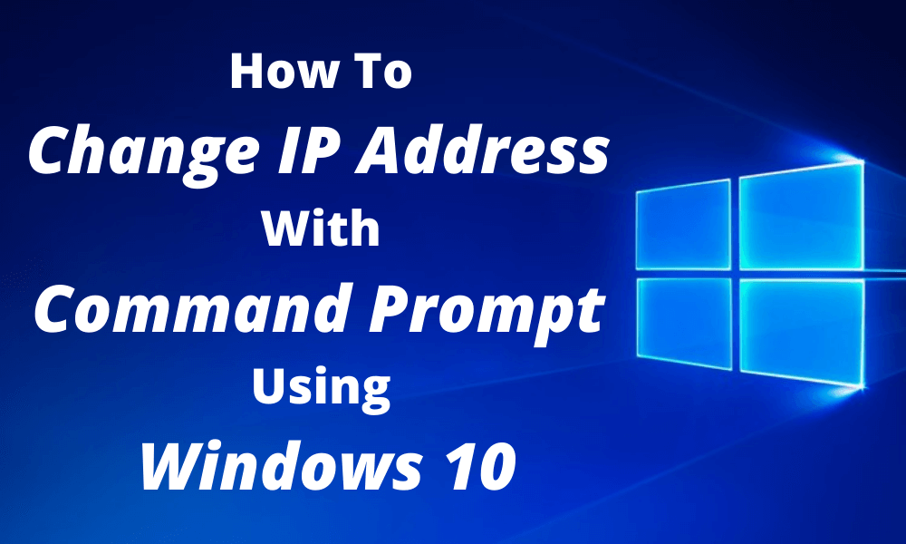 How to Change IP on Windows 10 Command Prompt